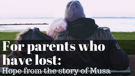 For parents who have lost: Hope from the story of Musa - As